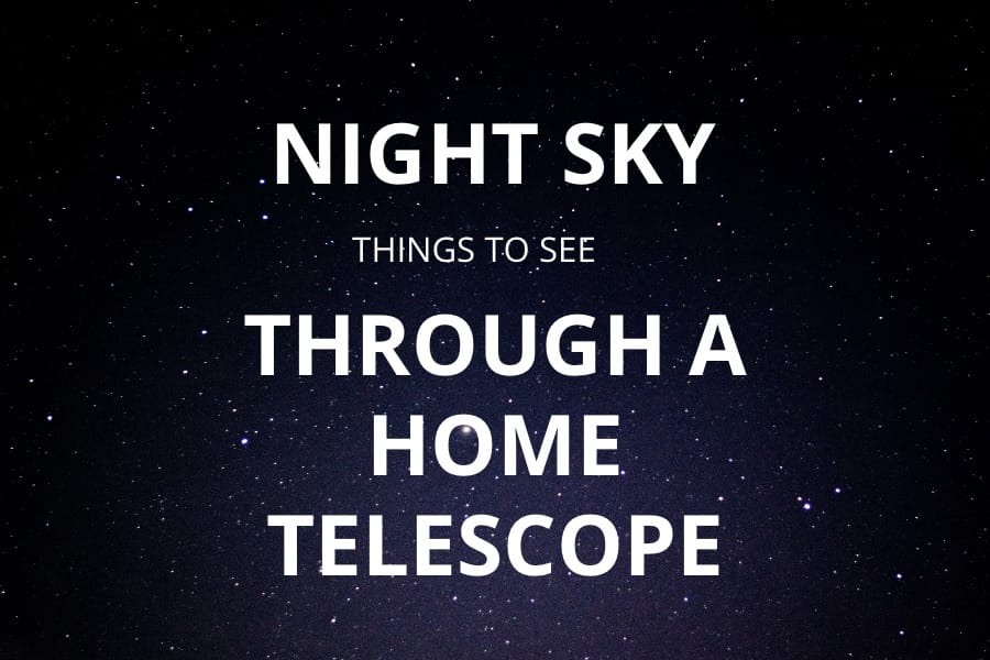 WHAT TO SEE THROUGH A HOME TELESCOPE