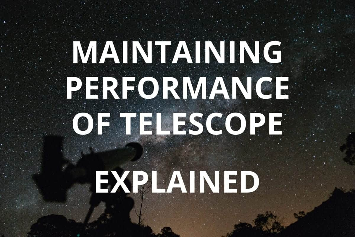MAINTAINING PERFORMANCE OF TELESCOPE
