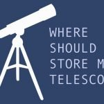 where to store telescope